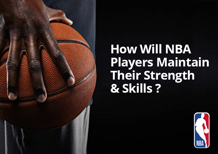 How Will NBA Players Maintain Their Strength and Skills During Quarantine